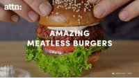 Memes, Water, and Amazing: attn:  AMAZING  MEATLESS BURGERS Meatless burgers use 74% less water and 95% less land than traditional burgers.