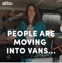 Memes, Money, and Vans: attn:  BENDER OF  PEOPLE A  MOVING  INTO VANS...  COURTESY OF LOGAN FOLL & JULIA BONNEY People are moving into vans to save money AND the planet.