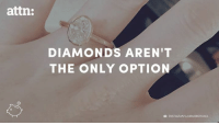 Instagram, Memes, and Diamond: attn:  DIAMONDS AREN'T  THE ONLY OPTION  INSTAGRAM/LAURADONOVANCA Diamond rings lose 50% of their value the second they leave the store.