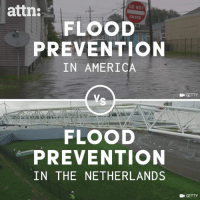 We can learn a lot from how the Netherlands prevents floods.: attn:  DO NOT  FLOOD  PREVENTION  IN AMERICA  GETTY  FLOOD  PREVENTION  IN THE NETHERLANDS  GETTY We can learn a lot from how the Netherlands prevents floods.