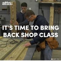 Memes, Time, and Back: attn:  IT'S TIME TO BRING  BACK SHOP CLASS  WGHP FOX 8 Our schools should teach shop class again.
