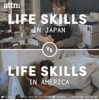 "Our schools should teach basic life skills like Japan does.: attn  LIFE SKILLS  IN JAPAN  LIFE SKILLS  IN AMERICA  ''I SUCK AT  ""  L HAMILTON VIA YOUTUBE  ""JAPANESE  "" ORANGETUMMY VIA YOUTUBE Our schools should teach basic life skills like Japan does."