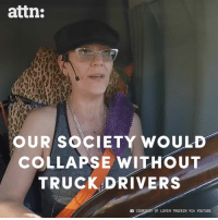 Truck drivers deserve more respect.: attn:  OUR SOCIETY WOULD-  COLLAPSE WITHOUT  TRUCK DRIVERS  COUR  OF LOVIN TRUCKIN VIA YOUTUBE Truck drivers deserve more respect.