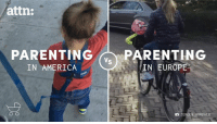 Unlike Americans, Europeans don't overprotect their kids.  Like ATTN: on Facebook.: attn:  PARENTING  Vs  PARENTING  IN EUROPE  IN AMERICA  O O  JEROEN HORBACH Unlike Americans, Europeans don't overprotect their kids.  Like ATTN: on Facebook.