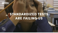 There's more to learning than standardized tests.: attn:  STANDARDIZED TESTS  ARE FAILING US There's more to learning than standardized tests.