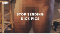 Dick Pics, Memes, and 🤖: attn:  STOP SENDING  DICK PICS Sending unwanted dick pics is not flirting: it's sexual harassment.