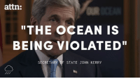 "Memes, Ocean, and Time: attn:  ""THE OCEAN IS  BEING VIOLATED""  SECRETARY OF STATE JOHN KERRY It's time to stop treating our oceans like a dumpster."