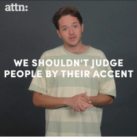 Memes, 🤖, and Judge: attn:  WE SHOULDN'T JUDGE  PEOPLE BY THEIR ACCENT We shouldn't judge people because of their accent.