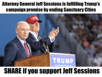 Memes, Trump, and 🤖: Attorney General Jeff Sessions is fulfilling Trump'?s  campaign promise by ending Sanctuary Cities  TRUMP  wew DonaldTrump.com  SHARE if you support Jeff Sessions What do you think?