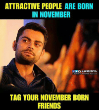 borns: ATTRACTIVE PEOPLE ARE BORN  IN NOVEMBER  f@AM2RYL  A Moment to Remember Your Love  TAG YOUR NOVEMBER BORN  FRIENDS