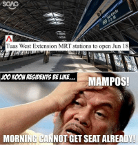 Be Like, Memes, and Sad: aTuas West Extension MRT stations to open Jun 18  JOOKOON RESIDENTS BE LIKE...  MAMPOS!  MORNING HANNOTGET SEATALREADY! Meanwhile Pioneer residents are sad that they cannot bounce back for seats anymore too