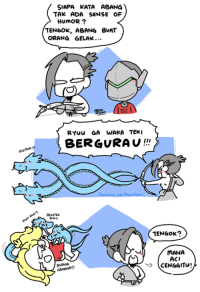 2017 and still haven't played Overwatch. But I love how the community gave the character's much more personality and it gives me inspiration to make stuffs like this  Also because of puns I can do with Hanzo's warcry during his ult: AU  SIAPA KATA ABANG  TAK ADA SENSE OF  HUMOR  2  TENGOK, ABANG BUAT  ORANG GELAK...  RYuu GA WAKA TEKI  BERGURA  GELETEK.  DIA  AHAHA  TENGOK?  MANA  ACI  CENGGITu 2017 and still haven't played Overwatch. But I love how the community gave the character's much more personality and it gives me inspiration to make stuffs like this  Also because of puns I can do with Hanzo's warcry during his ult