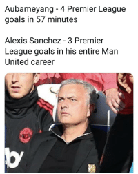 Goals, Memes, and Premier League: Aubameyang - 4 Premier League  goals in 57 minutes  Alexis Sanchez - 3 Premier  League goals in his entire Man  United career