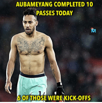 Crazy...: AUBAMEYANG COMPLETED 10  PASSES TODAY  6 OF THOSE WERE KICK-OFFS Crazy...