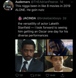 The new Samuel L.: Audemars @THEAdrianPearce · 1d  This nigga been in like 8 movies in 2019  ALONE. He goin nutz  2:54  JACINDA @brokebackboys · 2d  the versatility of actor Lakeith  Stanfield –Ilook forward to seeing  him getting an Oscar one day for his  diverse performances  Q 131  27 27.9K  144K  SSDEDT The new Samuel L.