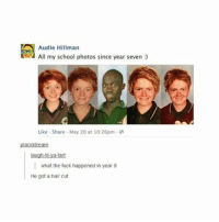 omg haha: Audie Hillman  All my school photos since year seven  Like Share May 20 at 1026pm.  placid dream  laugh-til ya-tart  what the fuck happened in year 9  He got a haircut omg haha