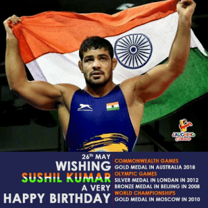 Birthday Wishes To #SushilKumar 🎂🙂: AUGHING  26th MAY  WISHING COND MEDAL IN AUSTRALA 2018  SUSHIL KUMAR SILVER MEDAL IN LONDAN IN 2012  COMMONWEALTH GAMES  OLYMPIC GAMES  A VERY BRONZE MEDAL IN BEIJING IN 2008  WORLD CHAMPIONSHIPS  GOLD MEDAL IN MOSCOW IN 2010 Birthday Wishes To #SushilKumar 🎂🙂