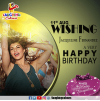 Birthday Wishes To Gorgeous Actress #JacquelineFernandez 🎂🍰: AUGHING  Colour's  11th AUG  WISHINC  ACQUELINE FERNANDEZ  A VERY  HAPPY  BIRTHDAY  Jacqueline  E 2 D)回は, /laughingcolours Birthday Wishes To Gorgeous Actress #JacquelineFernandez 🎂🍰
