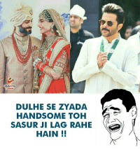 Indianpeoplefacebook, Handsome, and Lag: AUGHING  DULHE SE ZYADA  HANDSOME TOH  SASUR JI LAG RAHE  HAIN