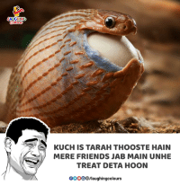 Friends, Indianpeoplefacebook, and Jab: AUGHING  KUCH IS TARAH THOOSTE HAIN  MERE FRIENDS JAB MAIN UNHE  TREAT DETA HOON  00O0㊧laughingcolours