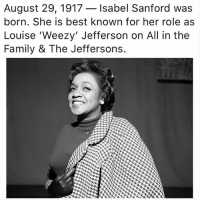 Family, Memes, and Best: August 29, 1917 - Isabel Sanford was  born. She is best known for her role as  Louise 'Weezy' Jefferson on All in the  Family & The Jeffersons.