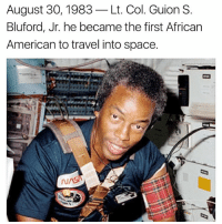 Memes, American, and Space: August 30, 1983-Lt. Col. Guion S.  Bluford, Jr. he became the first African  American to travel into space.  ru