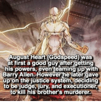 Memes, Cool, and Good: August Heart Godspeed) was  at first a good guy after getting  his powers, even teaming up with  Barry Allen. However he later gave  up on the justice system, deciding  to be judge, jury, and executioner,  to kill his brother's murderer. Godspeed looks so cool! 😲