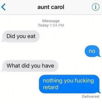 Fucking, Love, and Memes: aunt carol  iMessage  Today 1:34 PM  Did you eat  no  What did you have  nothing you fucking  Delivered I love the holidays