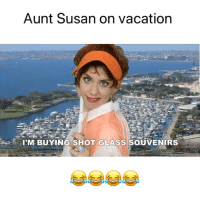 Aunt Susan is living her best life. 👏🏻 @ughitsjoe @stephen_hilton_: Aunt Susan on vacatiorn  I'M BUYING SHOT GLASS SOUVENIRS Aunt Susan is living her best life. 👏🏻 @ughitsjoe @stephen_hilton_