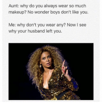 Oh we going there. christmasclapback petty nochill memes funny lol Lmao petty pettyaf pettyposts savage savageaf savagememes Christmas niggasbelike: Aunt: why do you always wear so much  makeup? No wonder boys don't like you.  Me: why don't you wear any? Now I see  why your husband left you. Oh we going there. christmasclapback petty nochill memes funny lol Lmao petty pettyaf pettyposts savage savageaf savagememes Christmas niggasbelike