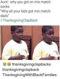 """Thanksgiving Clap Back, Thanksgiving With Black Families, and Kids: Aunt: why you got on mix match  socks  """"Why all your kids got mix match  dads""""  #ThanksgivingClapBack  thanksgivingclapbacks  thanksgivingclapback  ThanksgivingWithBlackFamilies"""