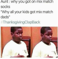 """DEAD😂💀 - Follow (@daaamnpics) For More! 😂: Aunt why you got on mix match  socks  """"Why all your kids got mix match  dads""""  ThanksgivingolapBack DEAD😂💀 - Follow (@daaamnpics) For More! 😂"""