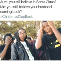 LOL😂💀💀 @funnyblack.s ➡️ TAG 5 FRIENDS ➡️ TURN ON POST NOTIFICATIONS: Aunt: you still believe in Santa Claus?  Me: you still believe your husband  coming back?  LOL😂💀💀 @funnyblack.s ➡️ TAG 5 FRIENDS ➡️ TURN ON POST NOTIFICATIONS