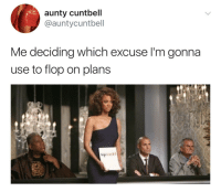 Use, Gonna, and Flop: aunty cuntbell  @auntycuntbell  Me deciding which excuse l'm gonna  use to flop on plans