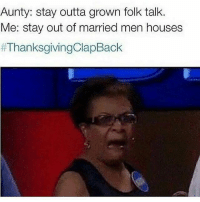 Memes, Thanksgiving Clap Back, and Wshh: Aunty: stay outta grown folk talk.  Me: stay out of married men houses  ThanksgivingClapBack 😂💀🦃 WSHH