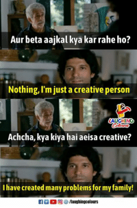 Kya Kar Rahe Ho: Aur beta aajkal kya kar rahe ho?  Nothing, I'mjust a creative person  LAUGHINO  Achcha, kya kiya hai aeisa creative?  I have created many problems for my family!