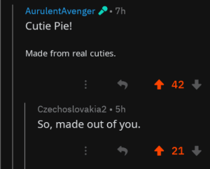 Wholesome, Pie, and You: AurulentAvenger  7h  Cutie Pie!  Made from real cuties.  t 42  Czechoslovakia2 5h  So, made out of you.  21 Wholesome pies
