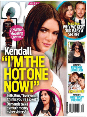"""thatsmoderatelyraven:  If I were Kendall I would hang this one up in my room and frame it: AUSA  JULY 28 204 ISSUE0  $12 Million  Modeling  Contract  Eva & Ryan  WHY WE KEP  OUR BABYA  SECRET  Kendall  IMTHE  HOTONE  NOW!  Selena's  REVENGE  BOOB JOB  Tells Kim,""""Everyone  thinks you'reajoke!5  Demands twice  asmuchmoney  as hersisters!  Jenelle's  FIRST BABY  PHOTOS!  $4 . 99US  $5 , 49C AN  зо» thatsmoderatelyraven:  If I were Kendall I would hang this one up in my room and frame it"""