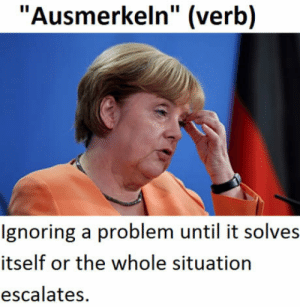 """Just wait and see what happens: """"Ausmerkeln"""" (verb)  lgnoring a problem until it solves  itself or the whole situation  escalates. Just wait and see what happens"""