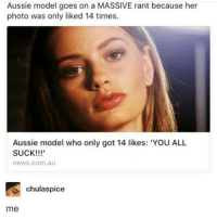 priorities ppl: Aussie model goes on a MASSIVE rant because her  photo was only liked 14 times  Aussie model who only got 14 likes: YOU ALL  SUCK!!!'  news.com.au  chulaspice  me priorities ppl