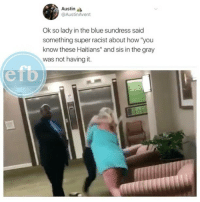 "Memes, Blue, and Racist: Austin  @AustinAvent  Ok so lady in the blue sundress said  something super racist about how ""you  know these Haitians"" and sis in the gray  was not having it.  erb Thoughts on this👀🙄 Tag a friend Follow us @laugh.r.us"