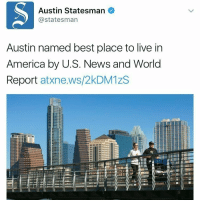 Here are the Top 10 cities to live in America Austin, Texas Denver, Colo. San Jose, Calif. Washington, D.C. Fayetteville, Ark. Seattle, Washington Raleigh-Durham, N.C. Boston, Massachusetts Des Moines, Iowa Salt Lake City, Utah AustinTexas was named the best place to live in America.: Austin Statesman  @statesman  Austin named best place to live in  America by U.S. News and World  Report  atxne.ws/2kDM1zS  E IIE  EIE  EIIE Here are the Top 10 cities to live in America Austin, Texas Denver, Colo. San Jose, Calif. Washington, D.C. Fayetteville, Ark. Seattle, Washington Raleigh-Durham, N.C. Boston, Massachusetts Des Moines, Iowa Salt Lake City, Utah AustinTexas was named the best place to live in America.