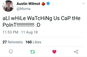 Tumblr, Thank You, and Blog: Austin Wilmot  @Muma  aLl wHiLe WaTcHiNg Us CaP tHe  PolnT!!!!I D  11:53 PM 11 Aug 18  27 Retweets 160 Likes antixqc:  it needed to be said. Thank you, Muma