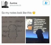 Funny, Time, and Girl Memes: Austine  @Austin Mc25  So my notes look like this  One advantage of a  Just to change  market economy is  that, over time, it can  adjust to change.  high  A second major  strength ofthe market  econo high  Ua.  degr  val Why is this so funny