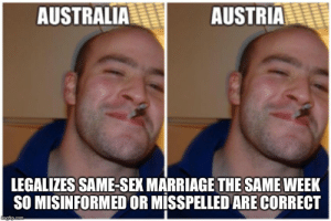 Marriage, Sex, and Australia: AUSTRALIA  AUSTRIA  LEGALIZES SAME-SEX MARRIAGE THE SAME WEEK  SO MISINFORMED OR MISSPELLED ARE CORRECT Great timing Austr*ia