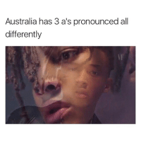Funny, Memes, and Australia: Australia has 3 a's pronounced all  differently Mindfuck