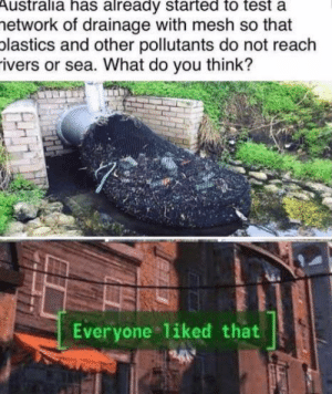 titles are hard: Australia has already started to test a  hetwork of drainage with mesh so that  plastics and other pollutants do not reach  ivers or sea. What do you think?  Everyone 1iked that titles are hard
