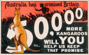 Australia, Help, and Britain: Australia has  promised Britain  MORE  KANGAROOS  WILLYOU  HELP US KEEP  ADELAIDE  THATPROMISE Australia has promised Britain 50,000 more kangaroos. Will YOU help us keep that promise? - WW1, 1915