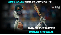 Memes, Australia, and Cricket: AUSTRALIA  WON BY 7 WICKETS  Cricket  S Shots  MAN OF THE MATCH  USMAN KHAWAJA Perfect tribute to Phil Hughes by Australian! Won by 7 wicket.