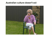 Just 100 Really F****** Funny Memes About Australia (BuzzFeed): noice: Australian culture doesn't exi- Just 100 Really F****** Funny Memes About Australia (BuzzFeed): noice